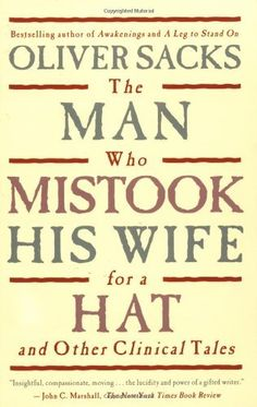The Man Who Mistook His Wife For A Hat: And Other Clinical Tales by Oliver Sacks. $8.52. Author: Oliver Sacks. Publication: April 2, 1998. Publisher: Touchstone (April 2, 1998). Save 43%!
