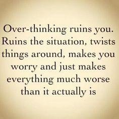 Over-thinking.  Over-thinking.  Over-thinking.