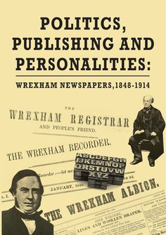 Nice layout design. - Politics, Publishing and Personalities: Wrexham newspapers 1848-1914 -  £12.99