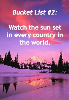 Bucket List #2: Watch the #sunset in every country in the world. #travel #quotes