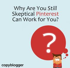 Why Are You Still Skeptical Pinterest Can Work For You?  #pinterestips
