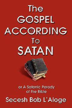 """The Gospel According to Satan: or A Satanic Parody of the Bible"" - Secesh Bob L'Aloge"