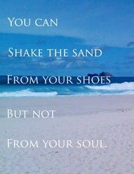 You can shake the sand from your shoes but not from your soul... #Listens2U