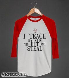I TEACH MY KID TO HIT AND STEAL BASEBALL | Raglan T-shirt | Skreened