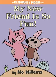 my new friend is so fun!-mo willems