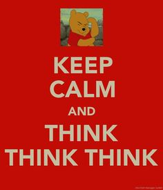 pooh think quote, pooh bear, keepcalm, keep calm, winnie the pooh, inspiration quotes