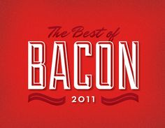 BECAUSE IT'S THE HOLIDAYS....We've rounded up the Best of Bacon from 2011
