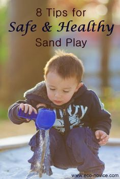 Eco-novice: 8 Tips for Safe and Healthy Sand Play