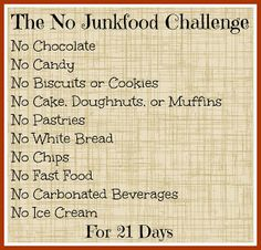 The No Junk Food Challenge.  Cut out junk food for just three weeks and you will lose weight and feel so much better!  A great thing to do before the holidays!