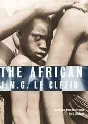 The African / J.M.G. Le Clézio ; translated from the French by C. Dickson.