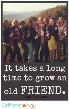 """""""It takes a long time to grow an old friend."""" John Leonard #quote Who's Your Sister Friend? http://girlfriendology.com/whos-your-sister-friend-it-takes-a-long-time/"""