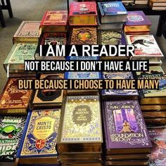 I am a reader not because I don't have a life, but because I choose to have many - that is SO TRUE!!