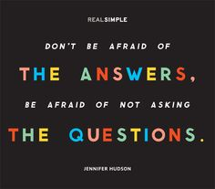 """""""Don't be afraid of the answers. Be afraid of not asking the questions."""" —Jennifer Hudson #quotes"""