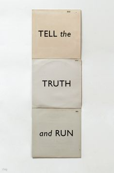Tell the truth and RUN!