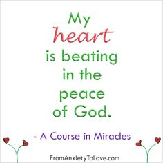 """""""My heart is beating in the peace of God"""" - A Course in Miracles"""