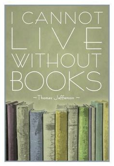 We can't live without books. Even the texture of books I love! It would be so sad if all books became only on kindles or nooks etc, because it is just not the same as reading an actual book, and turning the pages, etc.