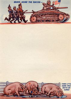 Although not letterhead as such, this was simply too fascinating to ignore.    A U.S. tank heroically drags Hitler, Hirohito & Mussolini home after capture. We then see the same three characters in a pen, but as pigs ready to be 'cured'; the dour-faced, swastika-sporting Hitler-pig an especially creepy sight.    http://www.letterheady.com/post/428296348/hitlerpig