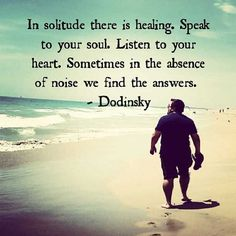 ☀️ In solitude there is healing. Speak to your soul. Listen to your heart. Sometimes in the absence of noise, we finf the answers. Dodinsky ❤️