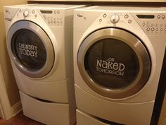 Laundry Today or Naked Tomorrow.  Love this!