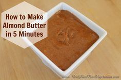 How to Make Almond Butter in 5 Minutes @ Healy Real Food Vegetarian minut, almonds, healthi eat, simpl healthi, paleo, almond butter, almond flour