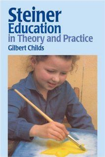 Steiner Education in Theory & Practice : Gilbert Childs:  Made my eyes blurry in parts but very thorough and interesting