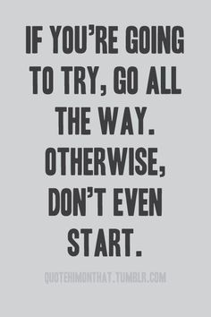 .go all the way
