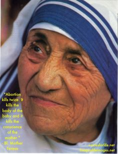 """Mother Teresa quote on abortion: """"Abortion kills twice. It kills the body of the baby and it kills the conscience of the mother"""""""