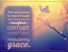 """""""The willingness to see through each other's eyes will transform corrupt communication into ministering grace."""" Elder Zwick #ldsconf #quotes"""