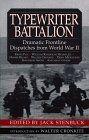 Typewriter Battalion: Dramatic Frontline Dispatches from World War II by Jack Stenbuck