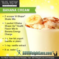 Banana Cream Vi-Shake - 2 Scoops Vi-Shape Nutritional Shake Mix - 1 packet of ViSalus Shape-Up Health Flavor Mix-in Banana Energy Charge - 1 c. of Low-Fat Yogurt (Vanilla or Plain) - 1/2 tsp. Vanilla Extract - 8 oz. of Water.    Blend and enjoy this tasty Banana Cream treat!  For MORE Delicious Recipes, Follow the Link at the Bottom!  #ProteinShakes, #Shakes, #Recipes, #WeightLoss, #ViShakes