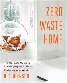 10 ways to live with less from Zero Waste Home: Refuse, Reduce, Reuse, Recycle, Rot