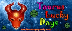 Taurus Lucky Days - What Time Of Month To Gamble If your birth date falls in the range of April 20th through May 20th, you were born under the sun sign of Taurus the Bull. As a Taurus, you may know your Horoscope, but did you know there are certain days and hours of the Month which are especially lucky for you? Read the following and discover those times when you are particularly favored. ===> Moon Days and Luck <===> http://www.horoscopeyearly.com/taurus-lucky-days/