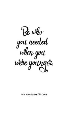 Be who you needed wh