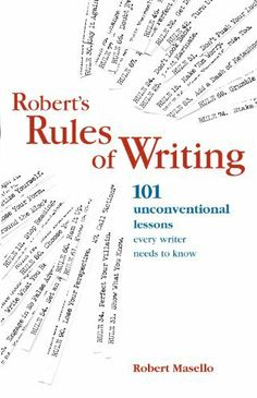 Robert's Rules of Writing: 101 Unconventional Lessons Every Writer Needs to Know | Robert Masello