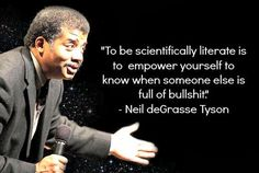 """To be scientifically literate..."" -Neil Degrasse Tyson"