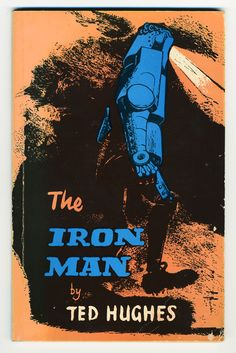 The Iron Man by Ted Hughes - the colours are unusual and great