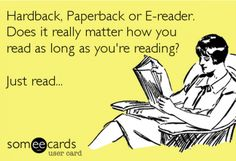 Hardback, paperback, e-reader? Fully agree with the answer:-)))