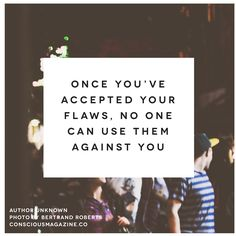 Once you've accepted your flaws, no one can use them against you. #ConsciousDaily