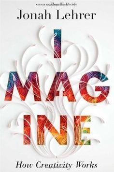 Imagine: How Creativity Works: http://www.amazon.com/Imagine-Creativity-Works-Jonah-Lehrer/dp/0547386079/?tag=sewofrho-20