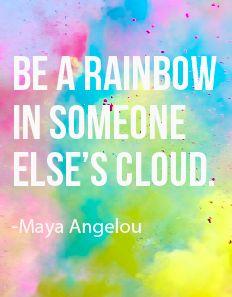 Be a rainbow. #MayaAngelou