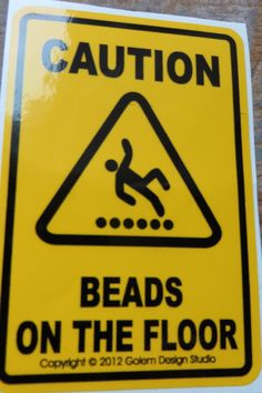 Every beader needs one of these signs!