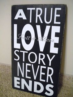 A True Love Story Never Ends - CUSTOMIZEABLE - Painted Wood Home Decor. $32.99, via Etsy.
