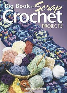 Big Book of Scrap Crochet Projects (9781882138944): House of White Birches: Books