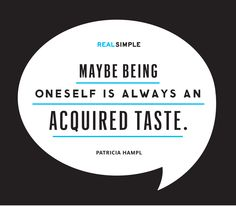 """Maybe being oneself is always an acquired taste.""—Patricia Hampl #quotes"