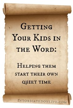 Getting Your Kids in the Word: Helping them start their own quiet time