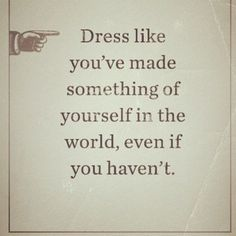 men styles, life motto, first impressions, dresses, dress up, inspir, fashion quotes, dress for success, style blog