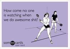 Funny Ecard: How come no one is watching when we do awesome shit? Funny Friendship Ecard Best Friends Purple