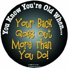 """Over The Hill Back Goes Out Button (1 ct) by Magique Novelties, Inc.. $3.19. 1 per package. You Know Youre Old When...Your Back Goes Out More Than You Do Button - 3.5"""""""