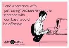 dumbass, sayings, laugh, ecard, giggl, funni, hilari, guilti, humor