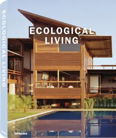 Ecological Living. www.teneues.com. $59.95